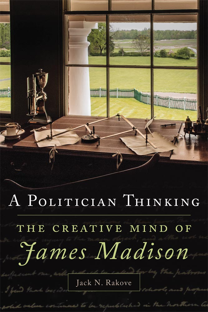 A Politician Thinking: The Creative Mind of James Madison