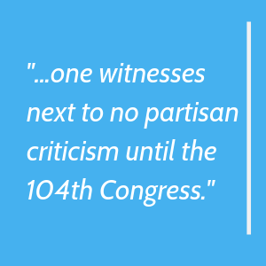 one witnesses next to no partisan criticism until the 104th Congress