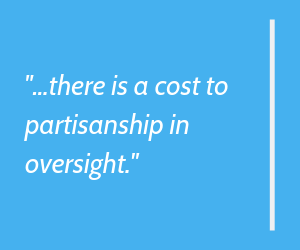 there is a cost to partisanship in oversight