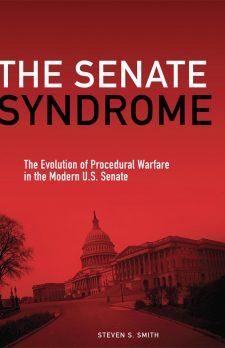The Senate Syndrome: The Evolution of Procedural Warfare in the Modern U.S. Senate